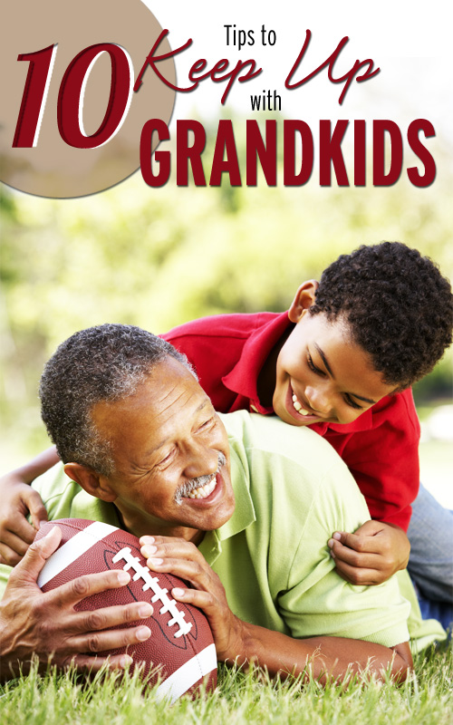 10 Tips to Keep Up With Grandkids